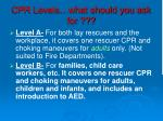 cpr levels what should you ask for