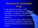 necessity for antiepileptic drugs