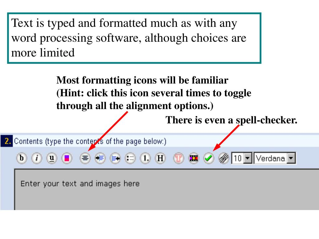 Text is typed and formatted much as with any word processing software, although choices are more limited