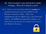 q i have locked a case and need to make changes how do i unlock a case