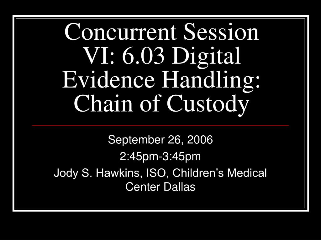 concurrent session vi 6 03 digital evidence handling chain of custody l.