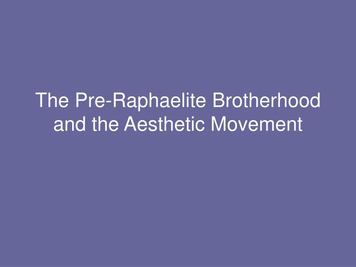 The pre raphaelite brotherhood and the aesthetic movement