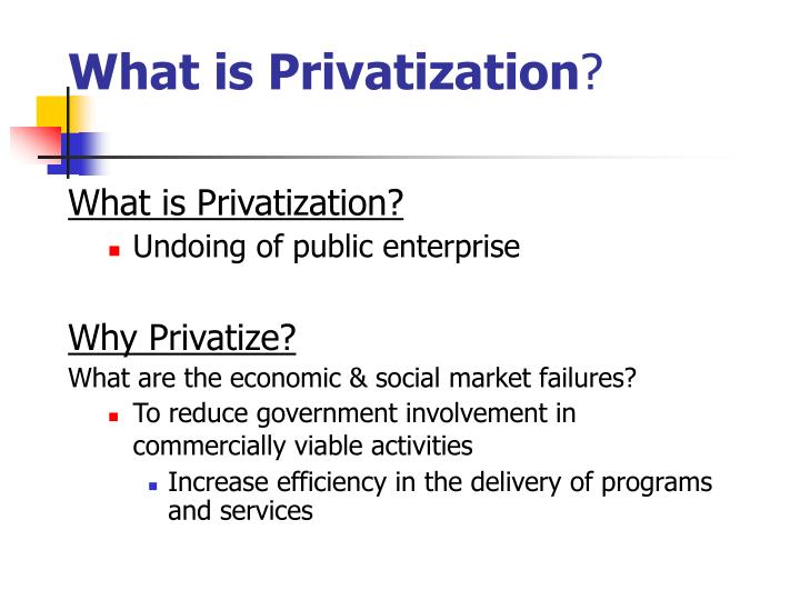 the effects of privatisation on government economics essay The basis of economics is not entirely on the study of economic trends, or on the efficient use of scarce resources to satisfy unlimited wants, it is also with an article from the toronto star (we won't clip us recipe) as well as an article from cupe's 2002 annual report on privatization, the topic of.