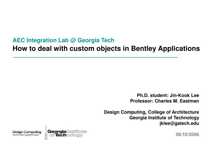 aec integration lab @ georgia tech how to deal with custom objects in bentley applications n.