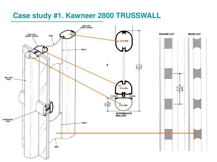 Case study #1. Kawneer 2800 TRUSSWALL