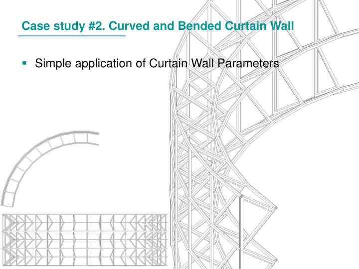 Case study #2. Curved and Bended Curtain Wall