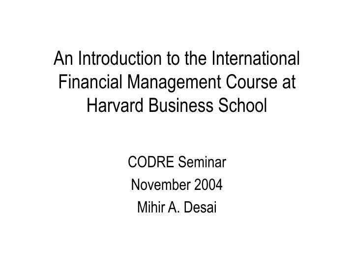 an introduction to the international financial management course at harvard business school n.