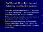 so why all these interface and reference counting formalities