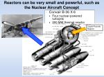 reactors can be very small and powerful such as the nuclear aircraft concept