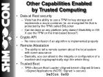 other capabilities enabled by trusted computing