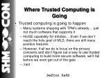 where trusted computing is going
