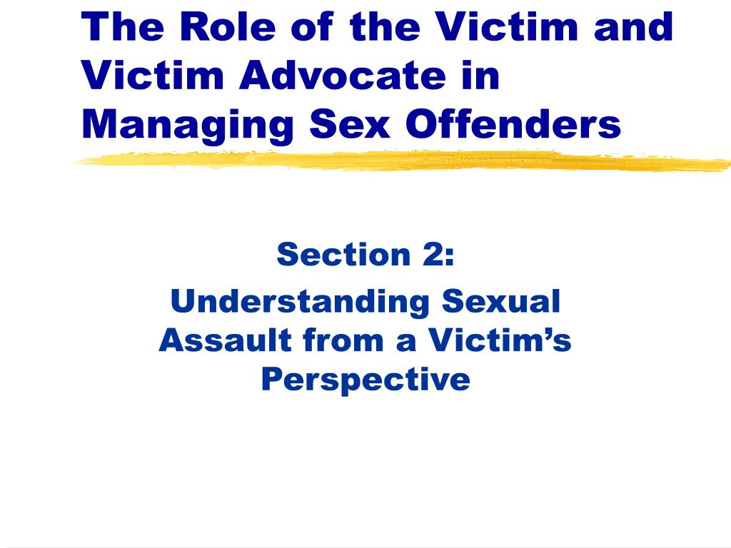 the role of the victim and victim advocate in managing sex offenders l.