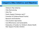 integral to other initiatives and objectives