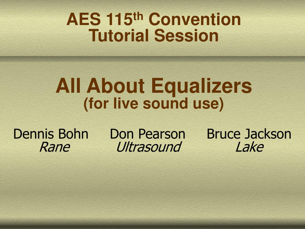 aes 115 th convention tutorial session all about equalizers for live sound use l.