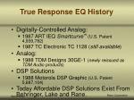 true response eq history