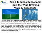 wind turbines deflect and slow the wind creating wake turbulence
