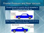 frontal pressure and rear vacuum