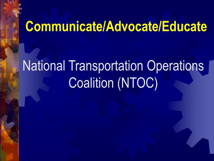 Communicate/Advocate/Educate