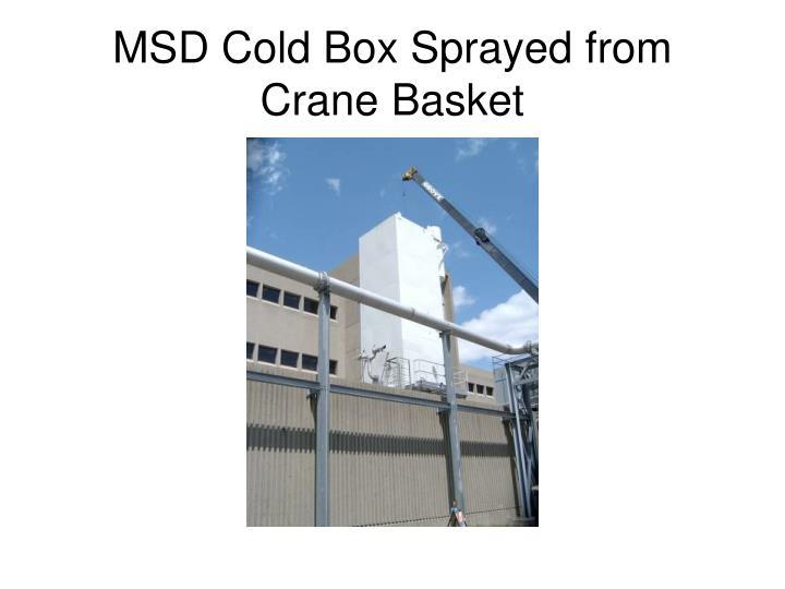 MSD Cold Box Sprayed from Crane Basket
