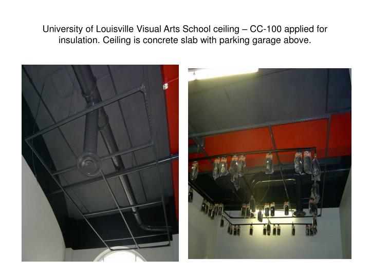 University of Louisville Visual Arts School ceiling – CC-100 applied for insulation. Ceiling is concrete slab with parking garage above.