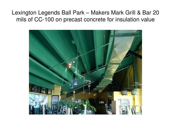 Lexington Legends Ball Park – Makers Mark Grill & Bar 20 mils of CC-100 on precast concrete for insulation value