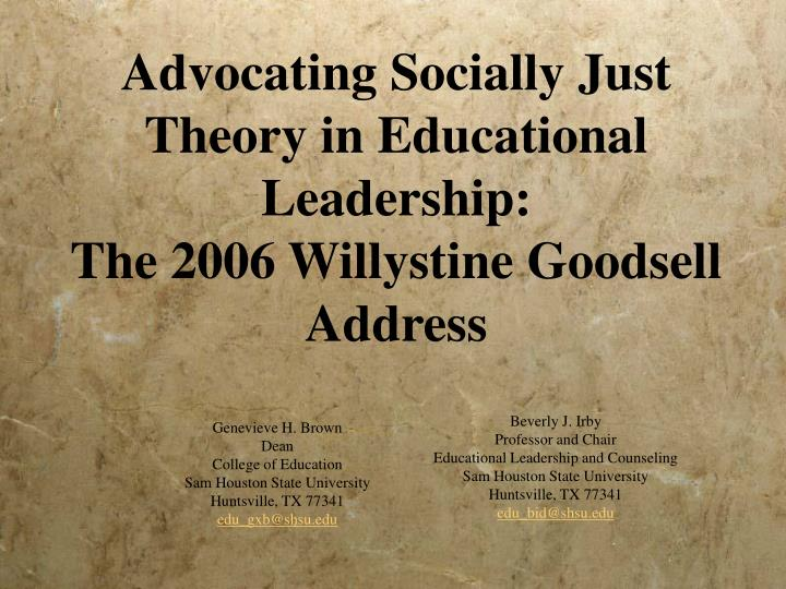 Advocating socially just theory in educational leadership the 2006 willystine goodsell address
