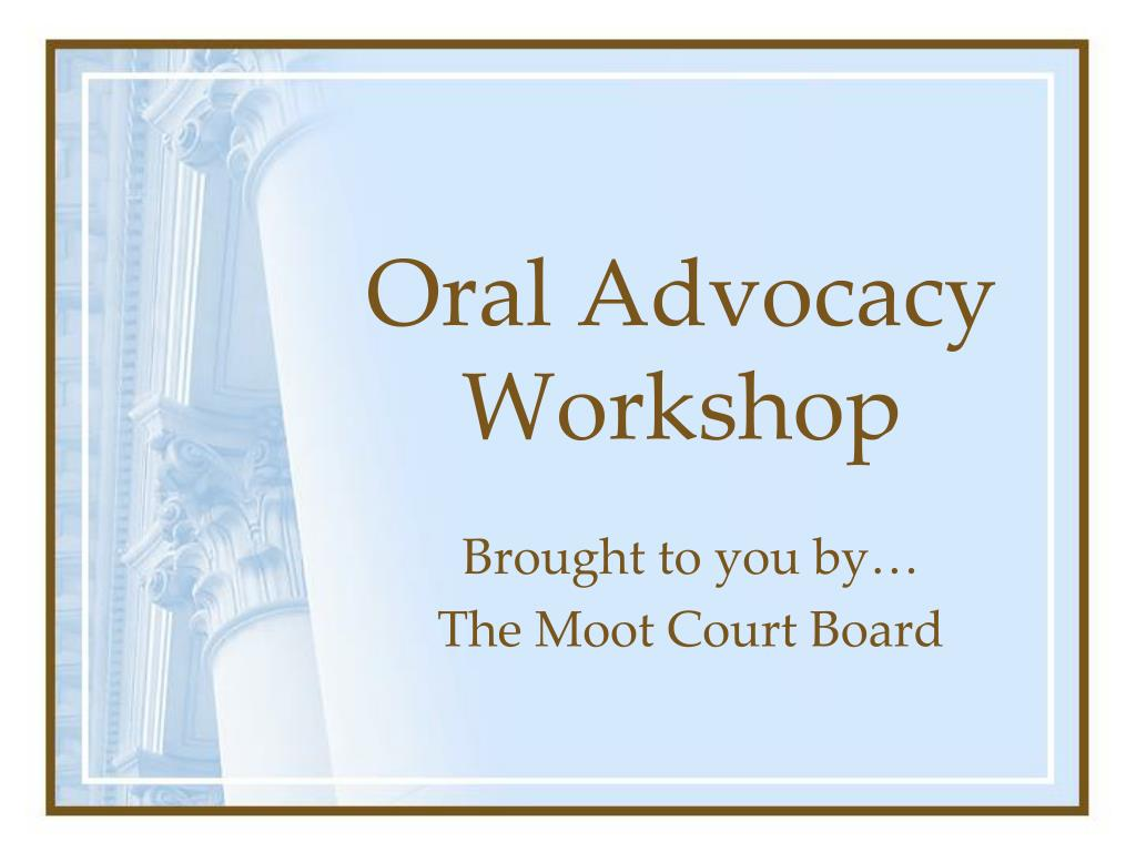 oral advocacy workshop l.
