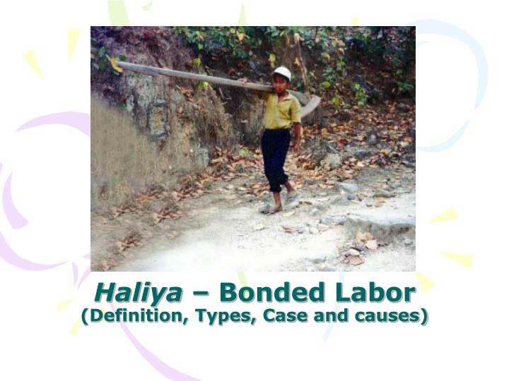 Haliya bonded labor definition types case and causes