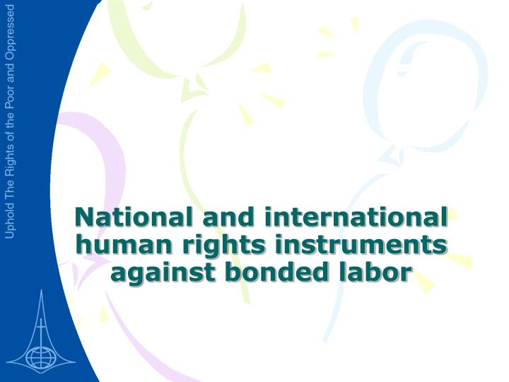 National and international human rights instruments against bonded labor