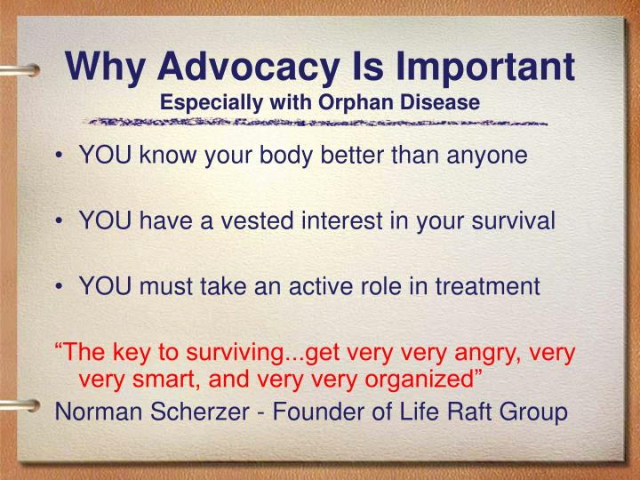 Why advocacy is important especially with orphan disease