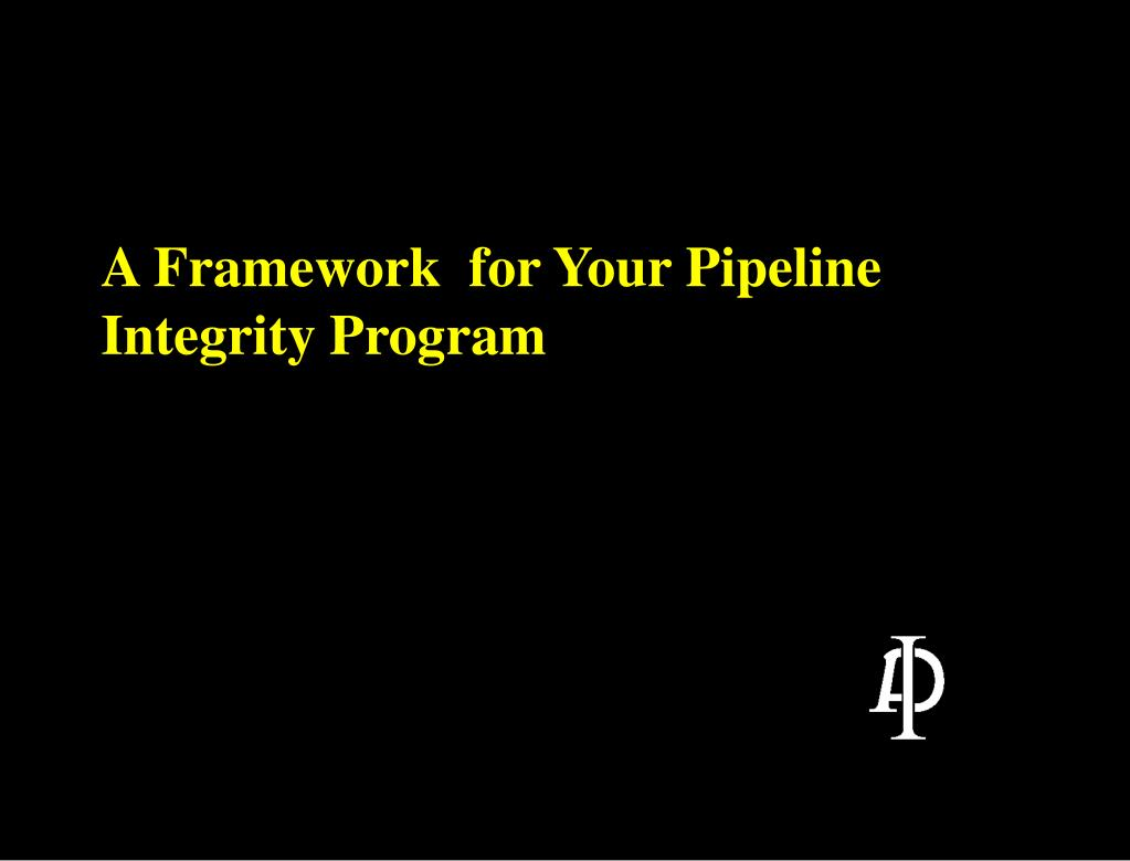a framework for your pipeline integrity program l.