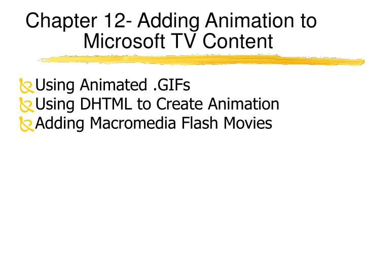 Chapter 12- Adding Animation to Microsoft TV Content