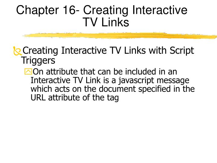 Chapter 16- Creating Interactive TV Links