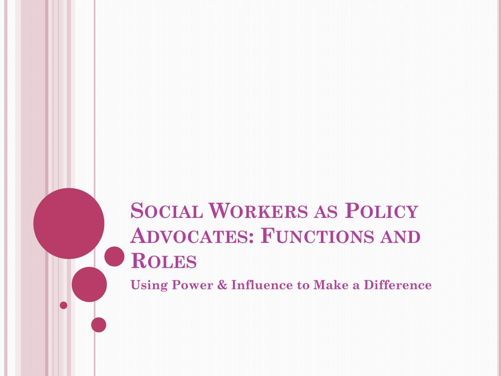social workers as policy advocates functions and roles l.
