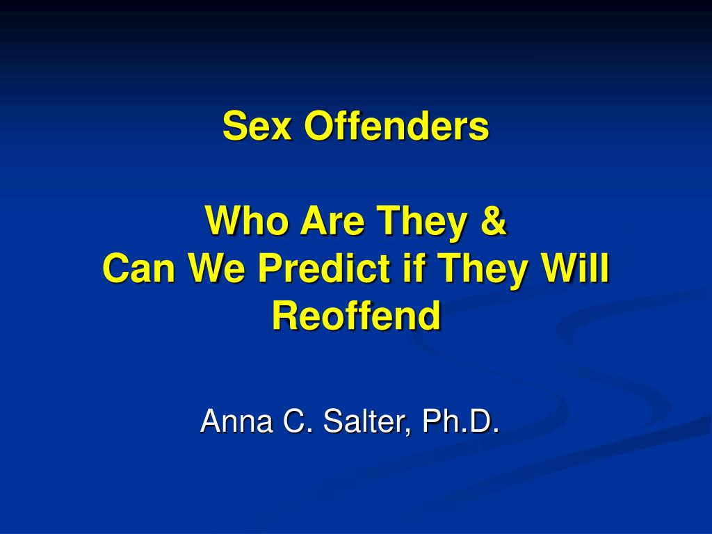 sex offenders who are they can we predict if they will reoffend l.