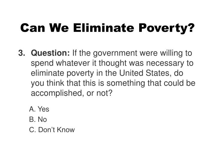 Can We Eliminate Poverty?