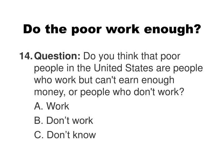 Do the poor work enough?