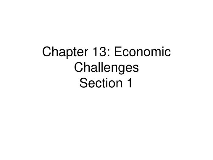 chapter 13 economic challenges section 1 n.