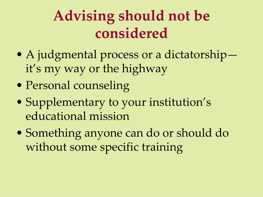 Advising should not be considered