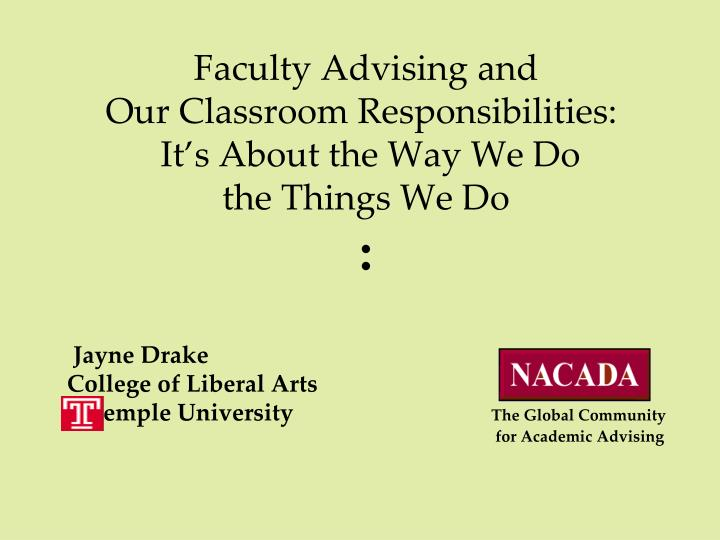 Faculty advising and our classroom responsibilities it s about the way we do the things we do