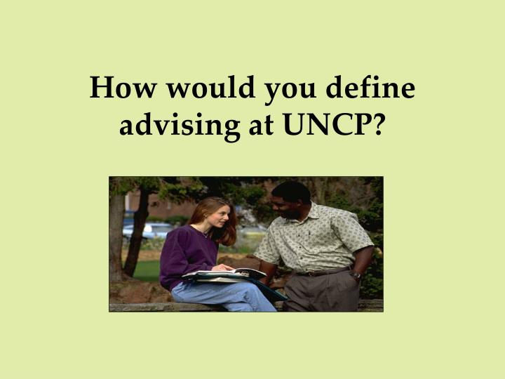 How would you define advising at uncp