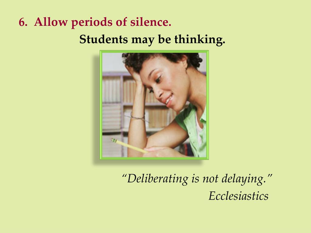 6.  Allow periods of silence.