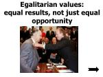 egalitarian values equal results not just equal opportunity