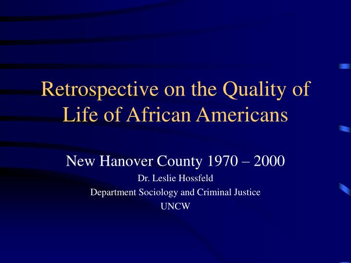 retrospective on the quality of life of african americans n.