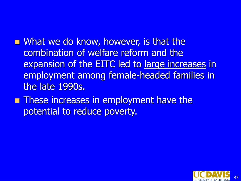 What we do know, however, is that the combination of welfare reform and the expansion of the EITC led to