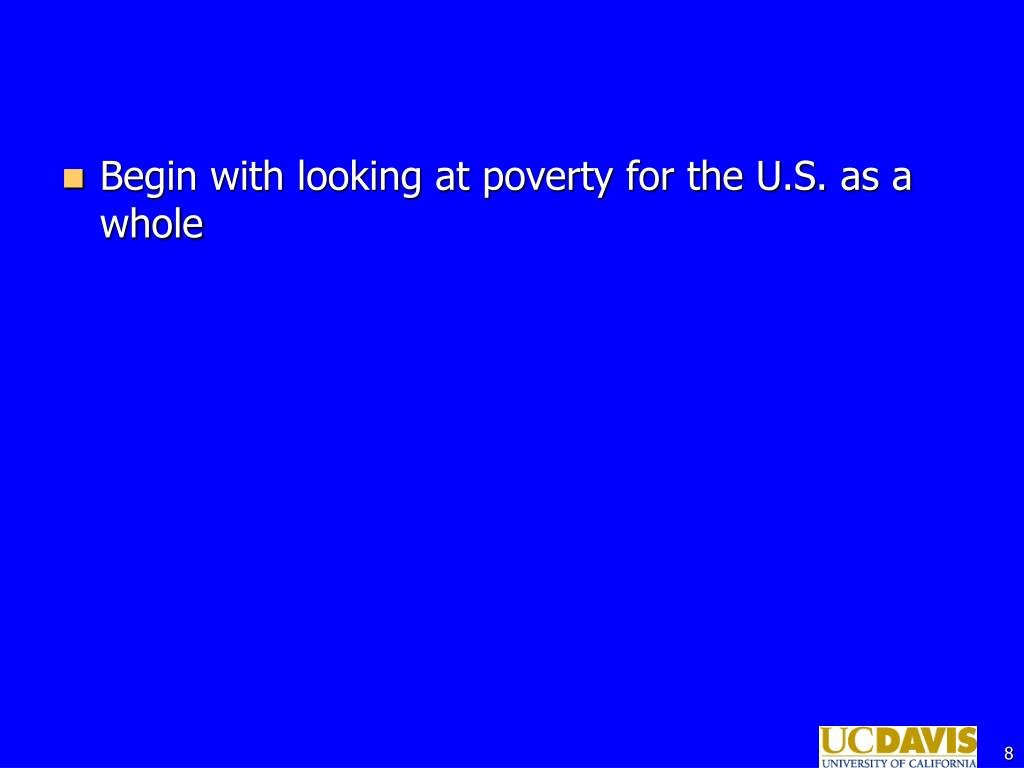 Begin with looking at poverty for the U.S. as a whole