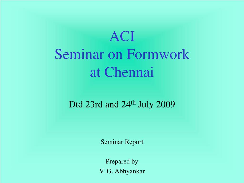 aci seminar on formwork at chennai dtd 23rd and 24 th july 2009 l.
