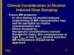 clinical consideration of alcohol induced dose dumping10