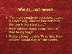 wants not needs