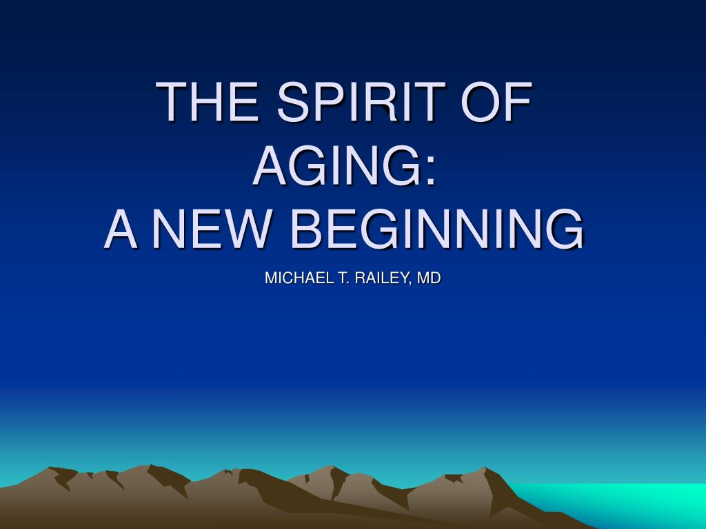 the spirit of aging a new beginning l.